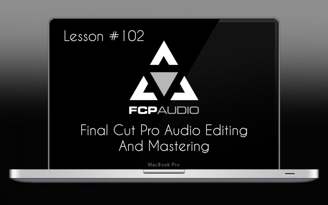 Final Cut Pro Audio Editing And Mastering | FCP Audio