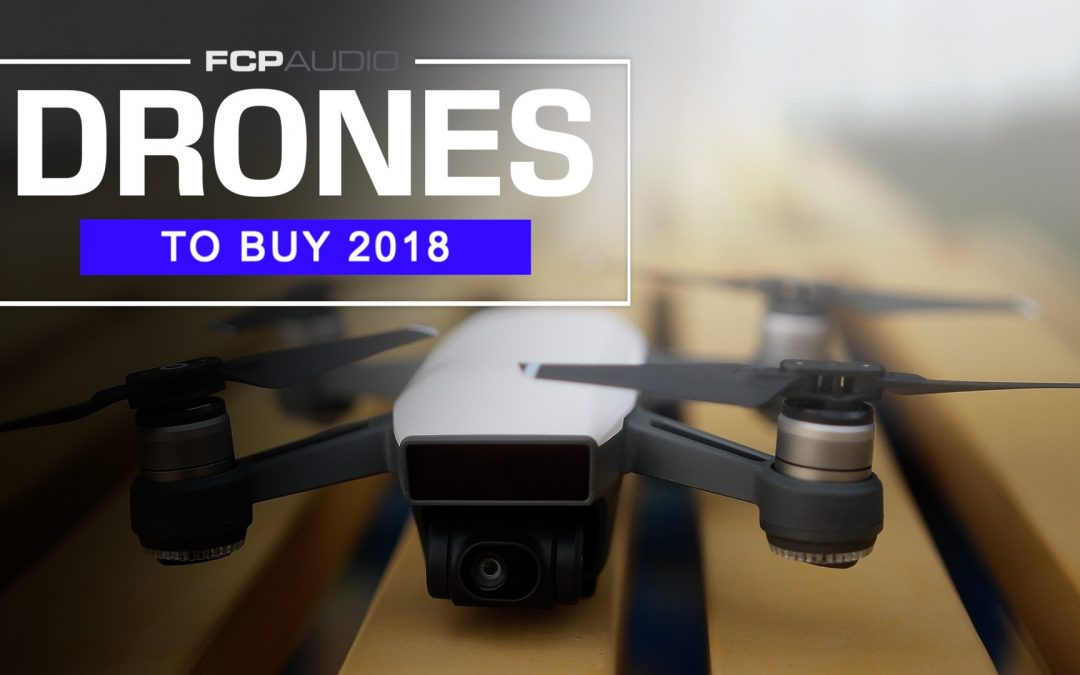 Top Drones to Buy in 2018 | Final Cut Pro X | FCP Audio